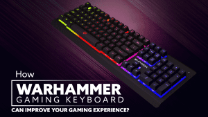 How Warhammer Gaming keyboard can improve your gaming